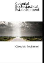 Colonial Ecclesiastical Establishment af Claudius Buchanan
