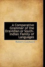 A Comparative Grammar of the Dravidian or South-Indian Family of Languages af Robert Caldwell