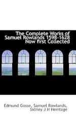 The Complete Works of Samuel Rowlands 1598-1628 Now First Collected af Sidney J. H. Herrtage, Edmund Gosse, Samuel Rowlands