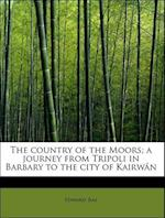 The country of the Moors; a journey from Tripoli in Barbary to the city of Kairwân