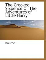 The Crooked Sixpence or the Adventures of Little Harry af Bourne