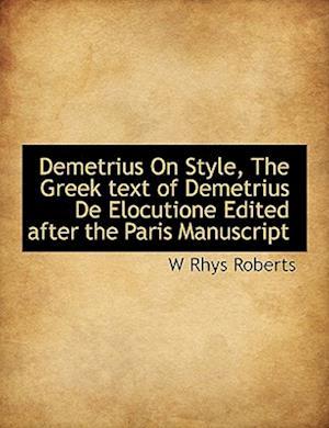 Demetrius On Style, The Greek text of Demetrius De Elocutione Edited after the Paris Manuscript