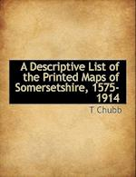 A Descriptive List of the Printed Maps of Somersetshire, 1575-1914 af T. Chubb