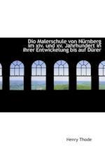 Dio Malerschule Von Nurnberg Im XIV. Und XV. Jahrhundert in Ihrer Entwickelung Bis Auf Durer
