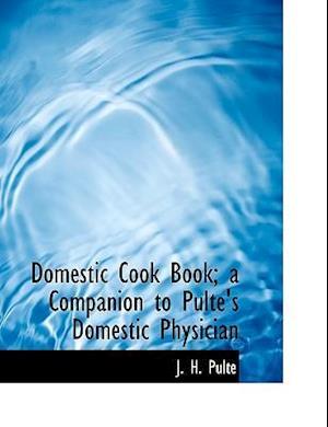 Domestic Cook Book; a Companion to Pulte's Domestic Physician