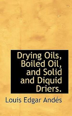 Drying Oils, Boiled Oil, and Solid and Diquid Driers.
