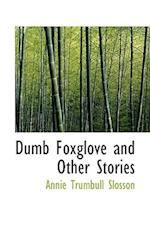 Dumb Foxglove and Other Stories af Annie Trumbull Slosson