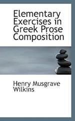 Elementary Exercises in Greek Prose Composition af Henry Musgrave Wilkins