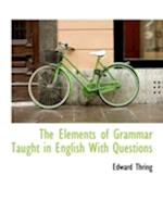 The Elements of Grammar Taught in English with Questions af Edward Thring
