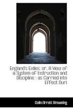 England's Exiles; Or, a View of a System of Instruction and Discipline af Colin Arrott Browning