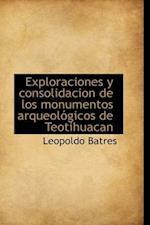 Exploraciones y Consolidacion de Los Monumentos Arqueol Gicos de Teotihuacan af Leopoldo Batres