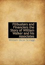 Filibusters and Financiers the Story of William Walker and his Associates