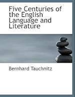 Five Centuries of the English Language and Literature