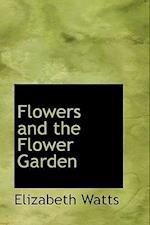 Flowers and the Flower Garden af Elizabeth Watts