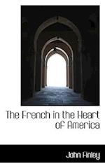 The French in the Heart of America af John Finley