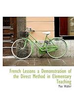 French Lessons a Demonstration of the Direct Method in Elementary Teaching