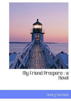 My Friend Prospero : a Novel