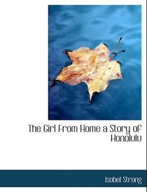 The Girl From Home a Story of Honolulu