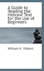 A Guide to Reading the Hebrew Text for the Use of Beginners
