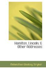 Hamilton, Lincoln, & Other Addresses af Melancthon Woolsey Stryker