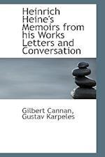 Heinrich Heine's Memoirs from His Works Letters and Conversation af Gilbert Cannan, Gustav Karpeles