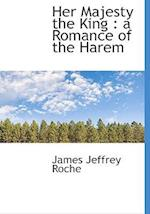 Her Majesty the King : a Romance of the Harem