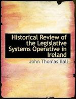 Historical Review of the Legislative Systems Operative in Ireland af John Thomas Ball