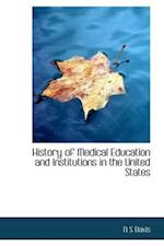 History of Medical Education and Institutions in the United States af N. S. Davis