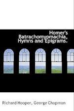Homer's Batrachomyomachia, Hymns and Epigrams.