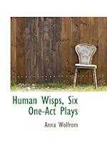 Human Wisps, Six One-Act Plays af Anna Wolfrom