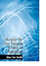 Humility the True Talisman a Study of Catholicism af Albert Von Ruville