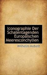 Iconographie Der Schalentagenden Europaischen Meeresconchylien af Wilhelm Kobelt
