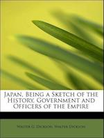 Japan, Being a Sketch of the History, Government and Officers of the Empire af Walter G. Dickson