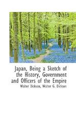 Japan, Being a Sketch of the History, Government and Officers of the Empire af Walter Dickson