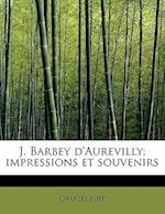 J. Barbey D'Aurevilly; Impressions Et Souvenirs af Charles Buet