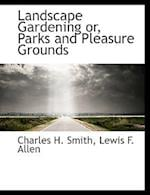 Landscape Gardening Or, Parks and Pleasure Grounds af Lewis F. Allen, Charles H. Smith