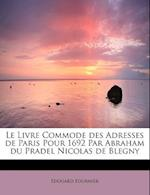 Le Livre Commode Des Adresses de Paris Pour 1692 Par Abraham Du Pradel Nicolas de Blegny