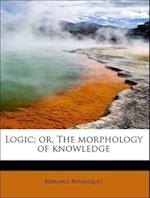Logic; Or, the Morphology of Knowledge af Bernard Bosanquet