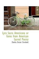 Lyra Sacra Americana or Gems from American Sacred Poetry