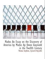 Madoc an Essay on the Discovery of America by Madoc AP Owen Gwynedd in the Twelfth Century af Llywarch Reynolds, Thomas Stephens