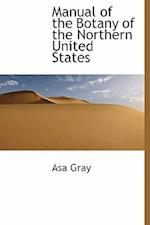 Manual of the Botany of the Northern United States af Asa Gray