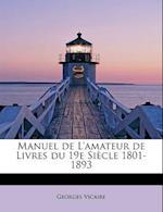Manuel de L'Amateur de Livres Du 19e Siecle 1801-1893 af Georges Vicaire