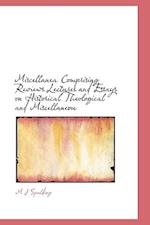 Miscellanea Comprising Reviews Lectures and Essays on Historical Theological and Miscellaneou af M. J. Spalding