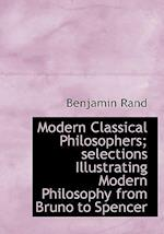 Modern Classical Philosophers; Selections Illustrating Modern Philosophy from Bruno to Spencer af Benjamin Rand