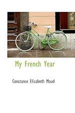 My French Year af Constance Elizabeth Maud