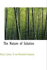 The Nature of Solution af Harry C. Jones