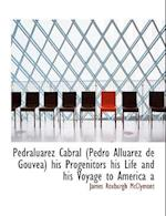 Pedraluarez Cabral (Pedro Alluarez de Gouvea) His Progenitors His Life and His Voyage to America a af James Roxburgh Mcclymont
