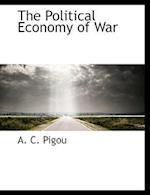The Political Economy of War af A. C. Pigou