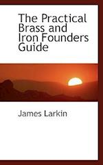 The Practical Brass and Iron Founders Guide af James Larkin