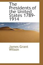 The Presidents of the United States 1789-1914